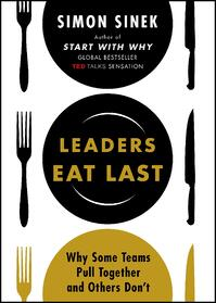 Leaders Eat Last- Why Some Teams Pull Together and Others Don't