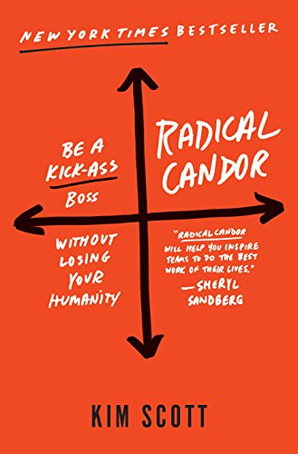 Radical Candor- Be a Kick-Ass Boss Without Losing Your Humanity